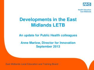 Developments in the East Midlands LETB An update for Public Health colleagues