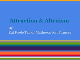 Attraction & Altruism