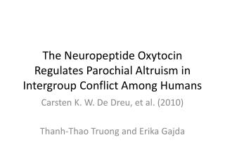 The Neuropeptide Oxytocin Regulates Parochial Altruism in Intergroup Conflict Among Humans