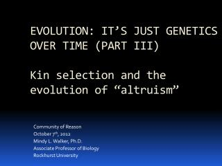"EVOLUTION: IT'S JUST GENETICS OVER TIME (PART III) Kin selection and the evolution of ""altruism"""