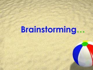 Brainstorming …