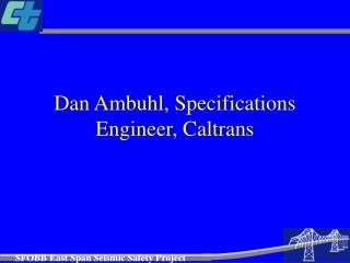 Dan Ambuhl, Specifications Engineer, Caltrans