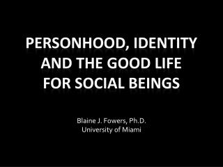 Personhood, Identity  and the good life  for social beings