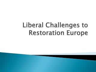 Liberal Challenges to Restoration Europe