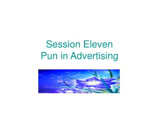 Session Eleven Pun in Advertising