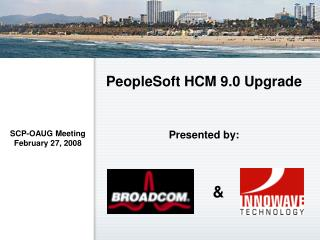 PeopleSoft HCM 9.0 Upgrade Presented by: