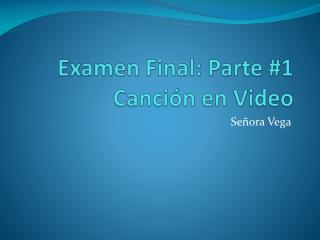 Examen  Final: Parte #1 Canción  en Video