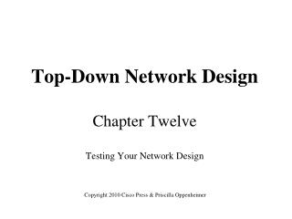 Top-Down Network Design Chapter Twelve Testing Your Network Design