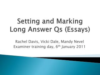 Setting and Marking  Long Answer Qs (Essays)
