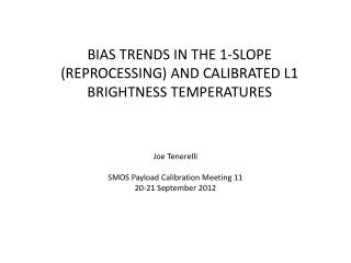BIAS TRENDS IN THE 1-SLOPE (REPROCESSING) AND CALIBRATED L1 BRIGHTNESS TEMPERATURES