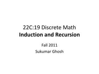 22C:19 Discrete Math Induction and Recursion