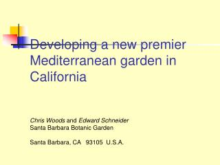 Developing a new premier Mediterranean garden in California Chris Woods  and  Edward Schneider Santa Barbara Botanic Gar