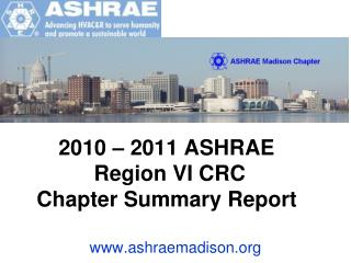 2010 – 2011 ASHRAE  Region VI CRC  Chapter Summary Report