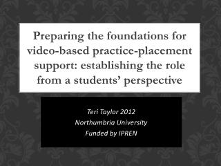 Teri Taylor 2012 Northumbria University Funded by IPREN