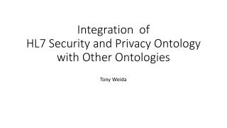 Integration   of HL7 Security and Privacy Ontology with Other Ontologies