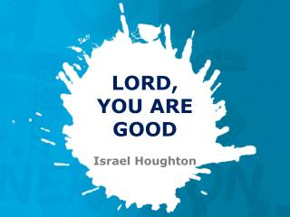 LORD,  YOU ARE  GOOD Israel Houghton