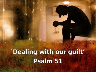 ' Dealing with our guilt' Psalm 51