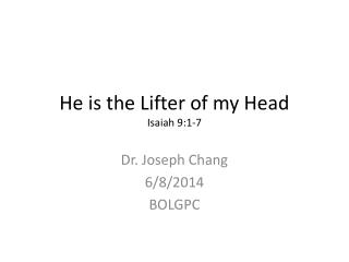 He is the Lifter of my Head Isaiah 9:1-7