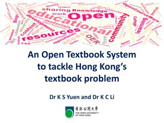 An Open Textbook System  to tackle Hong Kong's  textbook problem Dr K S  Yuen and Dr K C Li