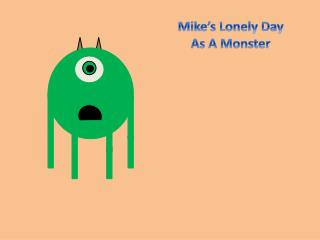 Mike's Lonely Day  As A Monster