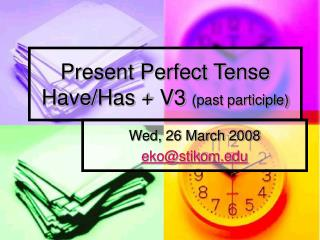 Present Perfect Tense  Have/Has + V3  (past participle)