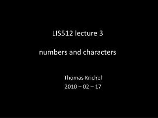 LIS512  lecture  3 numbers and  characters