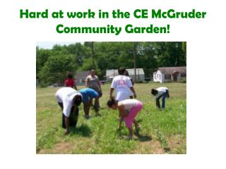 Hard at work in the CE McGruder Community Garden!