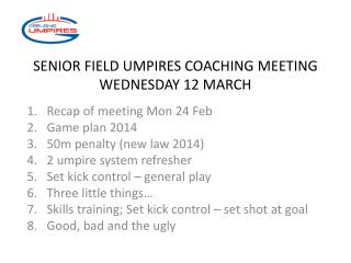 SENIOR FIELD UMPIRES COACHING MEETING WEDNESDAY 12 MARCH