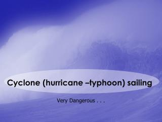 Cyclone (hurricane –typhoon) sailing