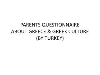 PARENTS  QUESTIONNAIRE ABOUT GREECE & GREEK CULTURE  (BY TURKEY)