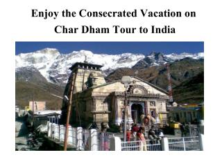 Enjoy the Consecrated Vacation on Char Dham Tour to India