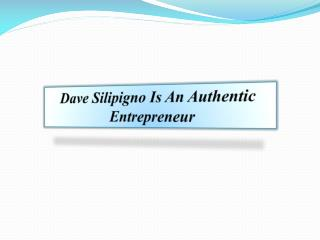 Dave Silipigno Is An Authentic Entrepreneur