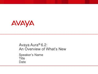 Avaya Aura ®  6.2:  An Overview of What's New
