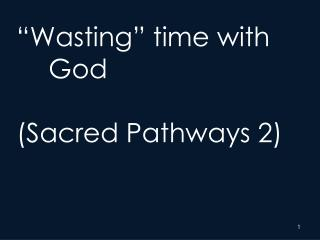 """Wasting"" time with 	God (Sacred Pathways 2)"