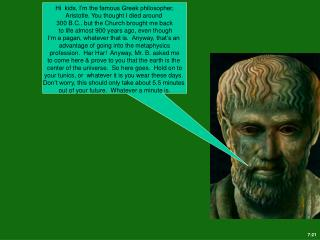 Hi  kids, I'm the famous Greek philosopher, Aristotle. You thought I died around