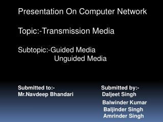 Presentation On Computer Network Topic:-Transmission Media Subtopic:-Guided Media                   Unguided Media