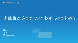 Building Apps with  IaaS  and  PaaS