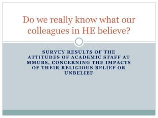 Do we really know what our colleagues in HE believe?