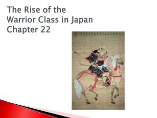 The Rise of the  Warrior Class in Japan  Chapter 22