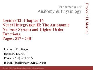 Lecture 12: Chapter 16 Neural Integration II: The Autonomic Nervous System and Higher Order Functions. Pages: 517 - 548