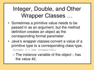 Integer, Double, and Other Wrapper Classes …
