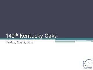 140 th  Kentucky  Oaks