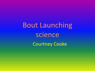 Bout Launching  science