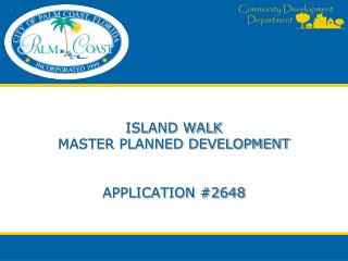 ISLAND WALK MASTER PLANNED DEVELOPMENT APPLICATION #2648
