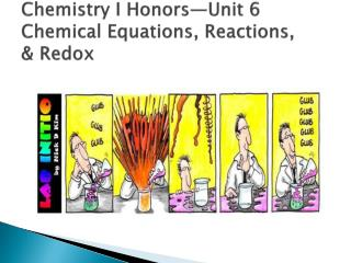 Chemistry I Honors—Unit 6 Chemical Equations, Reactions,  & Redox