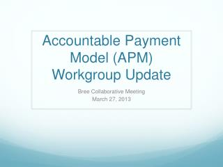 Accountable  Payment Model  (APM) Workgroup Update