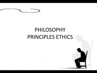 PHILOSOPHY PRINCIPLES ETHICS