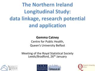 The Northern Ireland Longitudinal Study:  data linkage, research potential and application