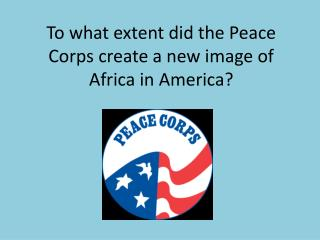 To what extent did the Peace Corps create a new image of Africa in America?