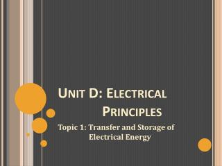 Unit D: Electrical 	Principles